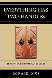 Everything Has Two Handles: The Stoic's Guide to the Art of Living by Ronald W. Pies, M.D.